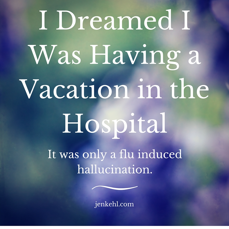I Dreamed I Was Having a Vacation in the Hospital